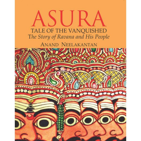 ASURA TALES OF THE VANQUISHED : THE STORY OF RAVANA AND HIS PEOPLE  (Paperback, Anand Neelakantan)