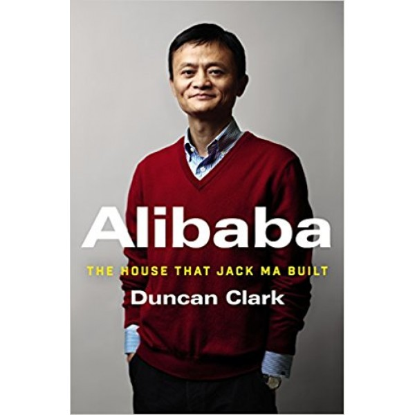 Alibaba: The House That Jack Ma Built Alibaba: The House That Jack Ma Built
