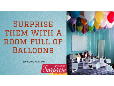 Surprise them with a room full of Balloons